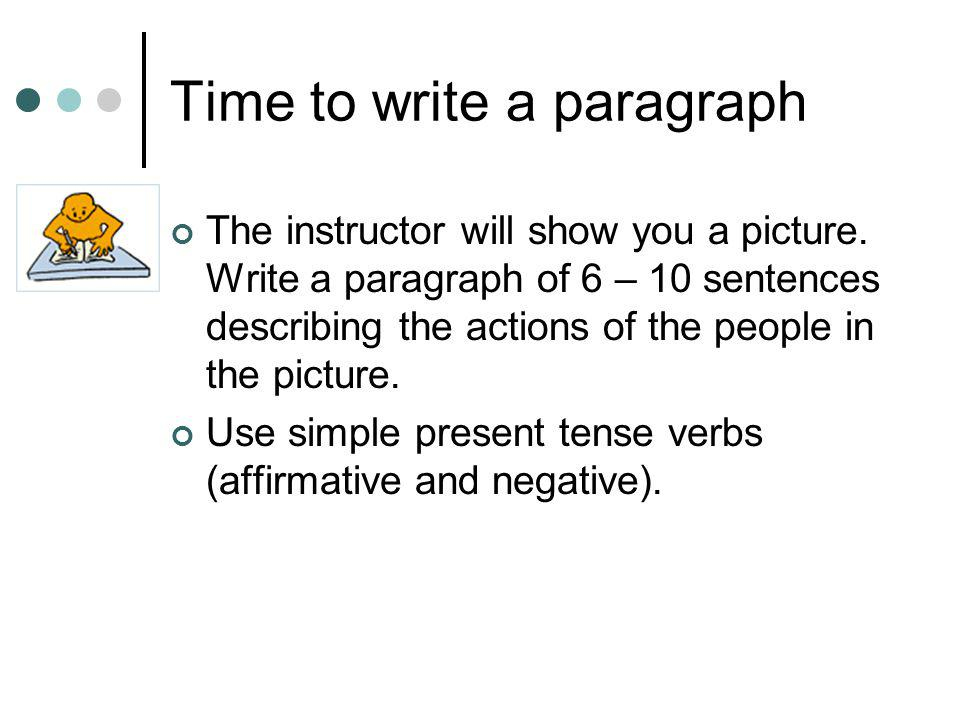 Time to write a paragraph The instructor will show you a picture.