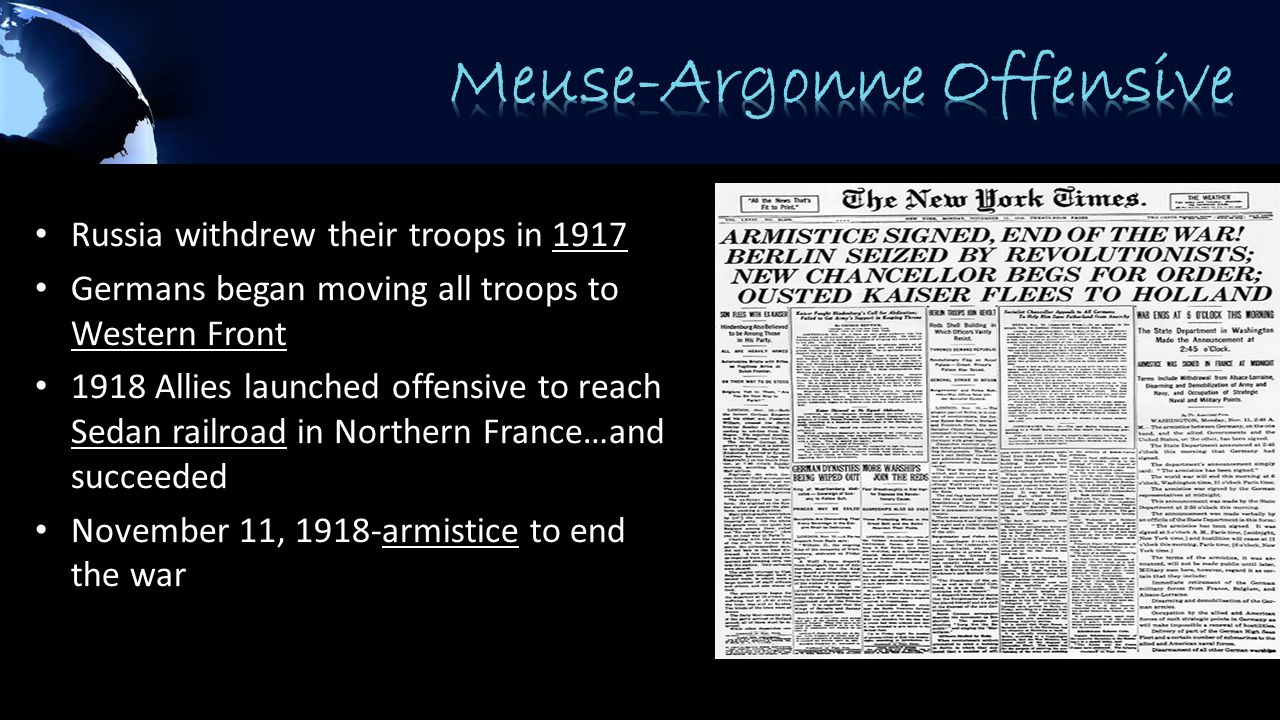 Russia withdrew their troops in 1917 Germans began moving all troops to Western Front 1918 Allies launched offensive to reach Sedan railroad in Northern France…and succeeded November 11, 1918-armistice to end the war