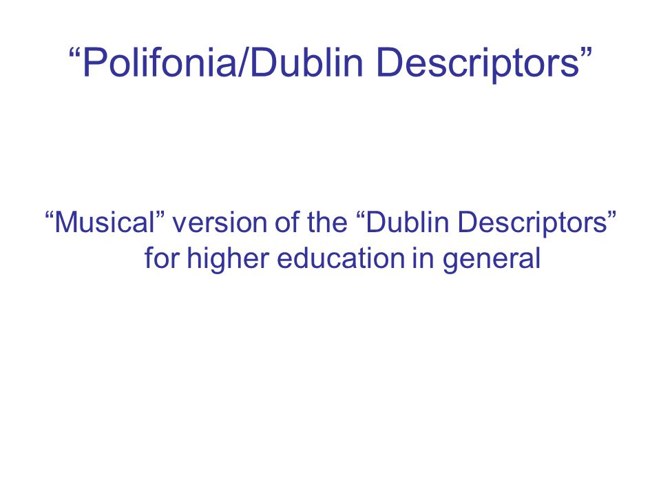 Polifonia/Dublin Descriptors Musical version of the Dublin Descriptors for higher education in general
