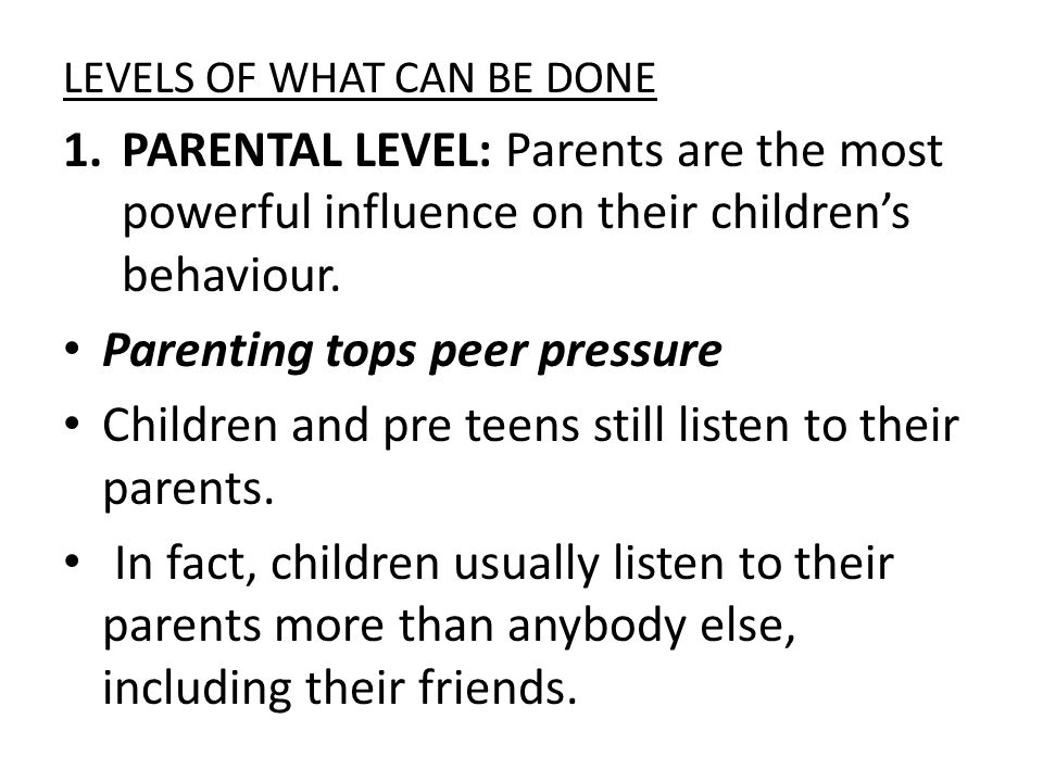 LEVELS OF WHAT CAN BE DONE 1.PARENTAL LEVEL: Parents are the most powerful influence on their children's behaviour.