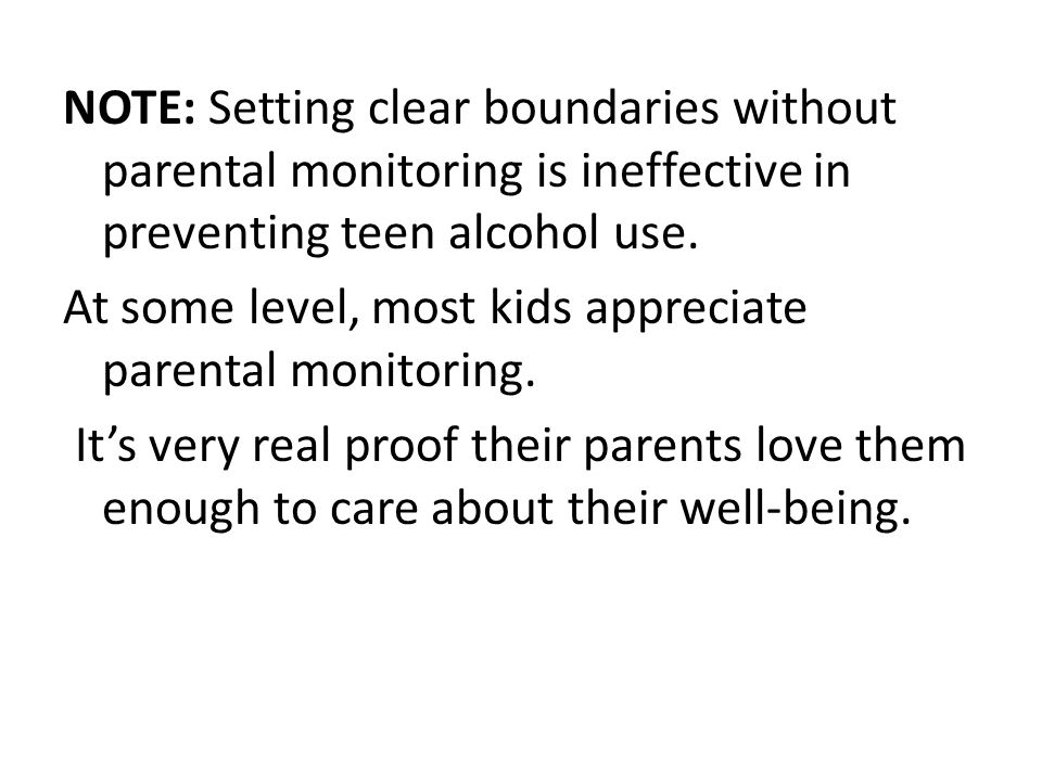 NOTE: Setting clear boundaries without parental monitoring is ineffective in preventing teen alcohol use.