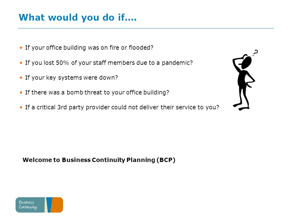 What would you do if…. If your office building was on fire or flooded.