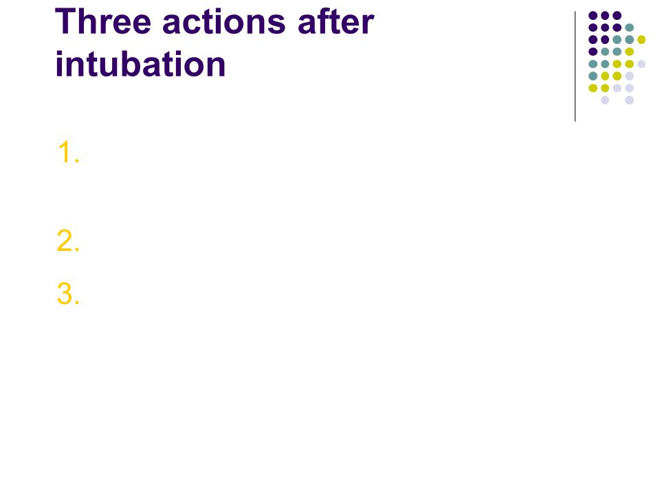 Three actions after intubation 1.Note the cm.
