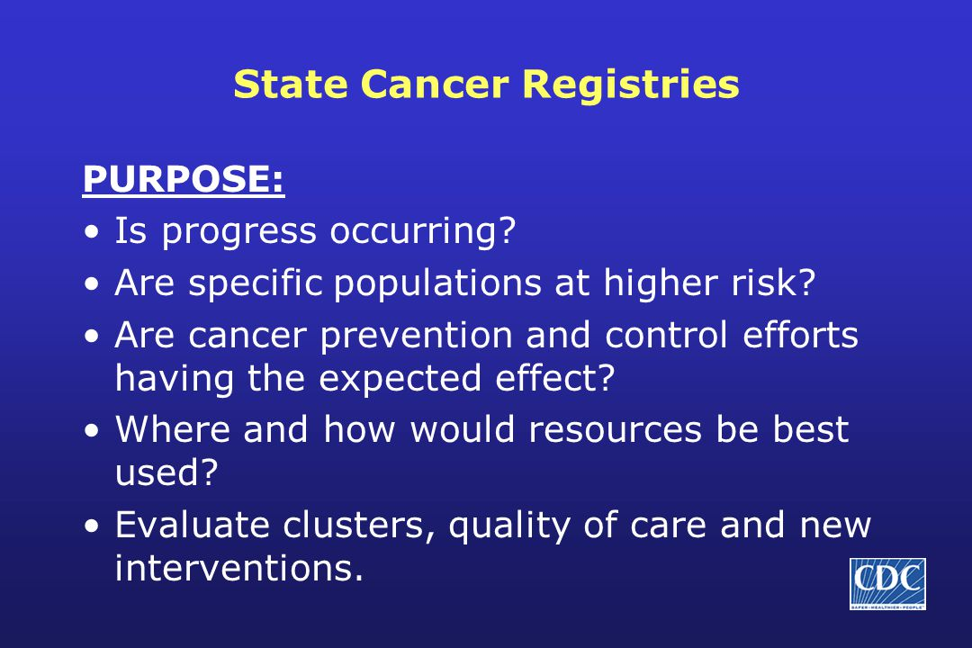 State Cancer Registries PURPOSE: Is progress occurring.