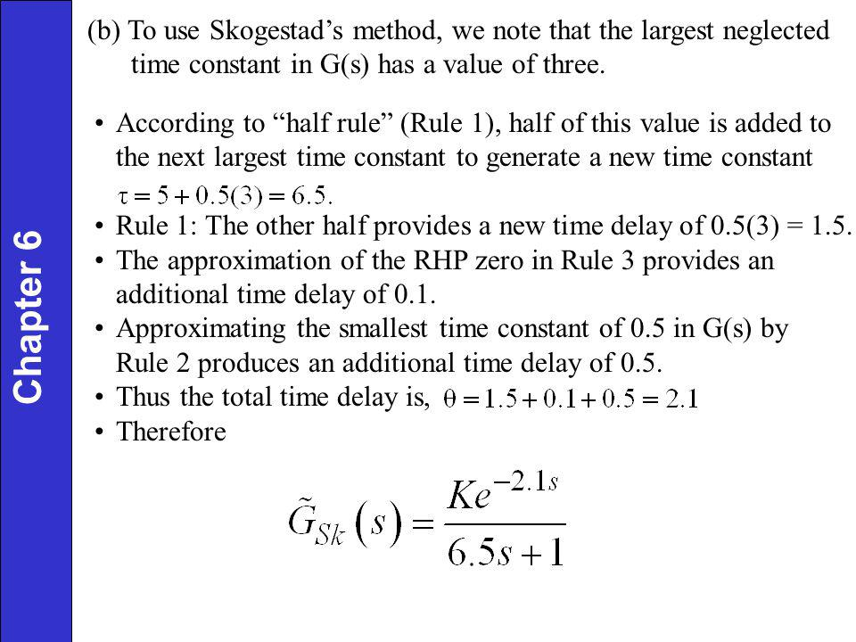 (b) To use Skogestad's method, we note that the largest neglected time constant in G(s) has a value of three.
