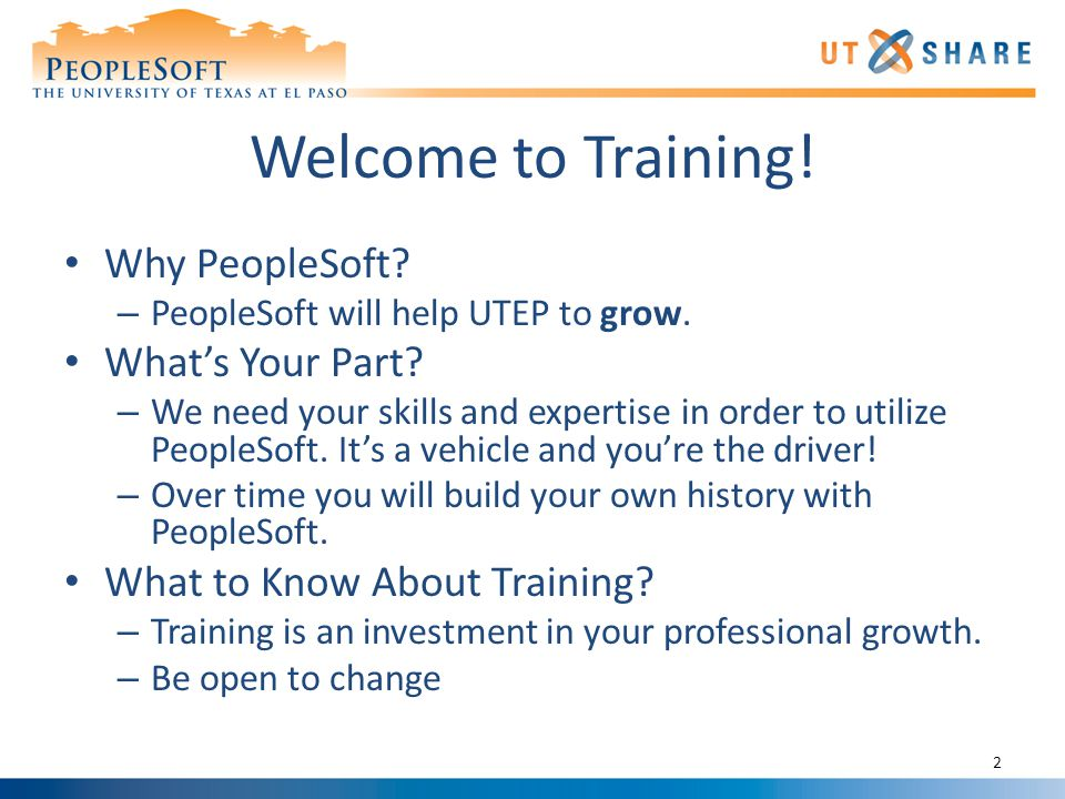 Welcome to Training. Why PeopleSoft. – PeopleSoft will help UTEP to grow.