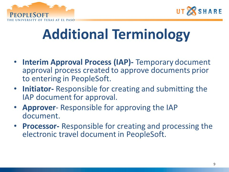 Additional Terminology Interim Approval Process (IAP)- Temporary document approval process created to approve documents prior to entering in PeopleSoft.