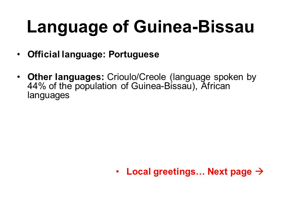 Welcome to republic of guinea bissau location of guinea bissau in portuguese other languages crioulocreole language spoken by 44 of the population of guinea bissau african languages local greetings next page m4hsunfo