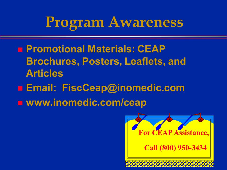 Program Awareness Promotional Materials: CEAP Brochures, Posters, Leaflets, and Articles     For CEAP Assistance, Call (800)
