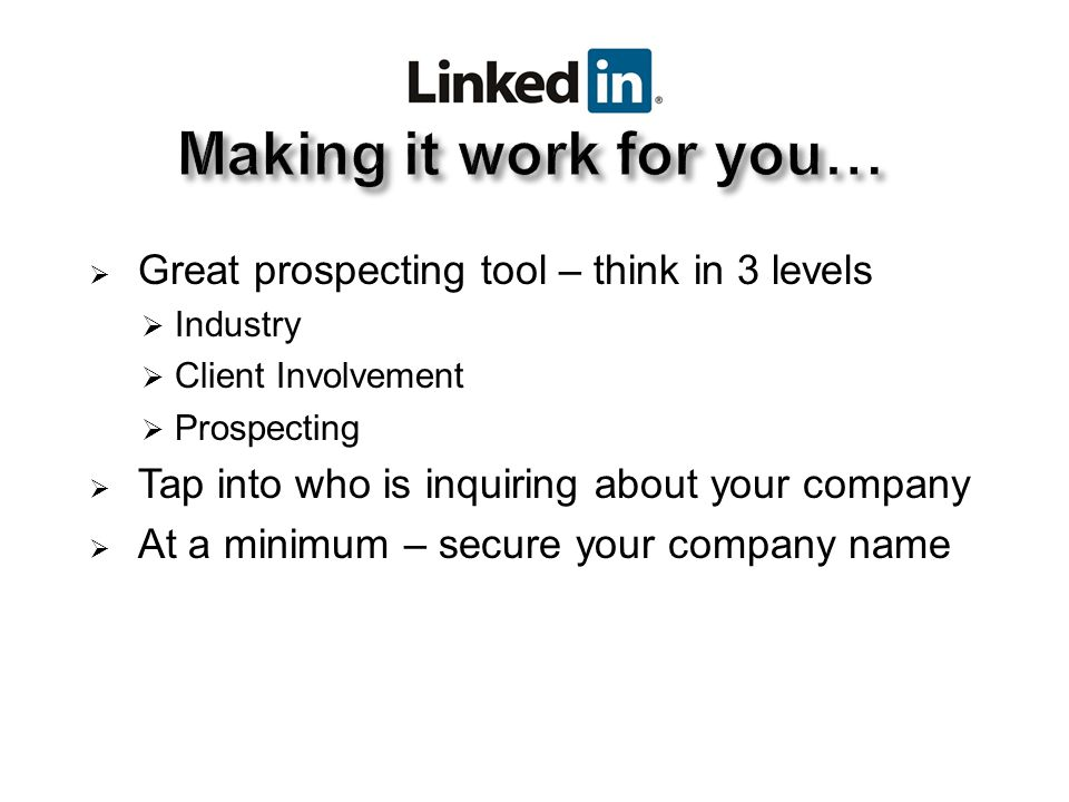  Great prospecting tool – think in 3 levels  Industry  Client Involvement  Prospecting  Tap into who is inquiring about your company  At a minimum – secure your company name