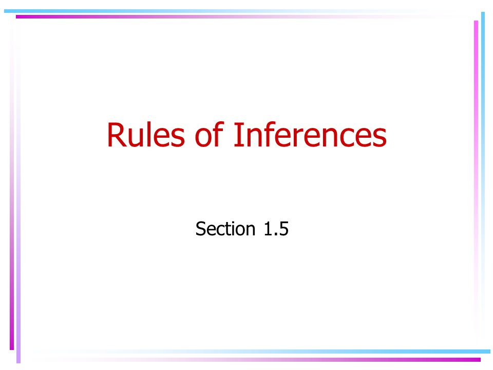 Rules of Inferences Section 1.5