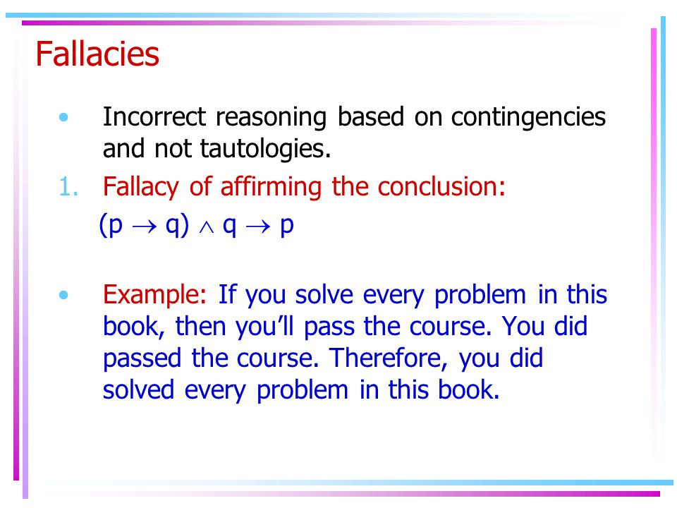 Fallacies Incorrect reasoning based on contingencies and not tautologies.
