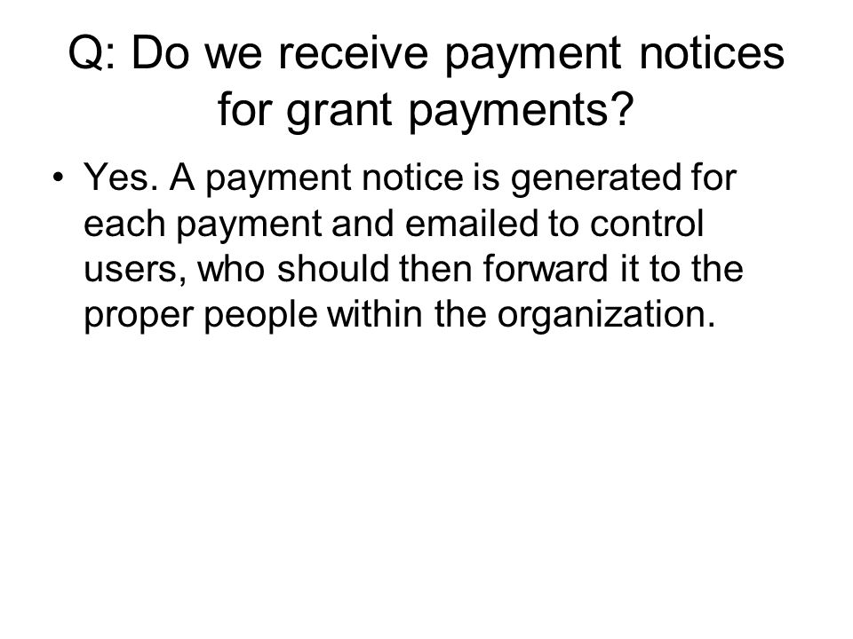 Q: Do we receive payment notices for grant payments.
