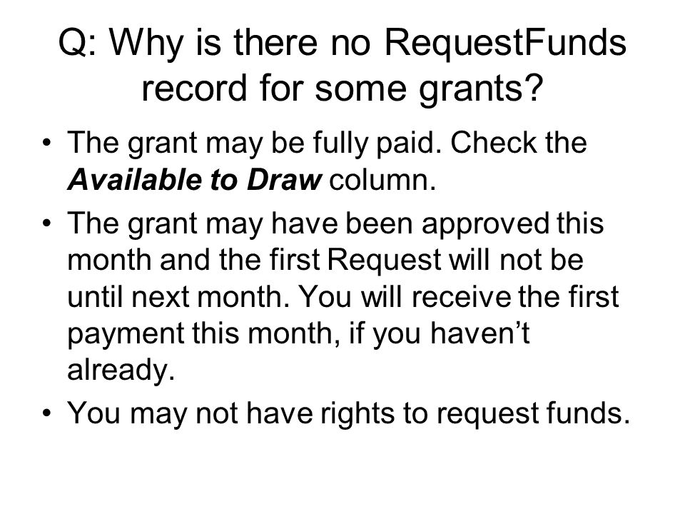 Q: Why is there no RequestFunds record for some grants.