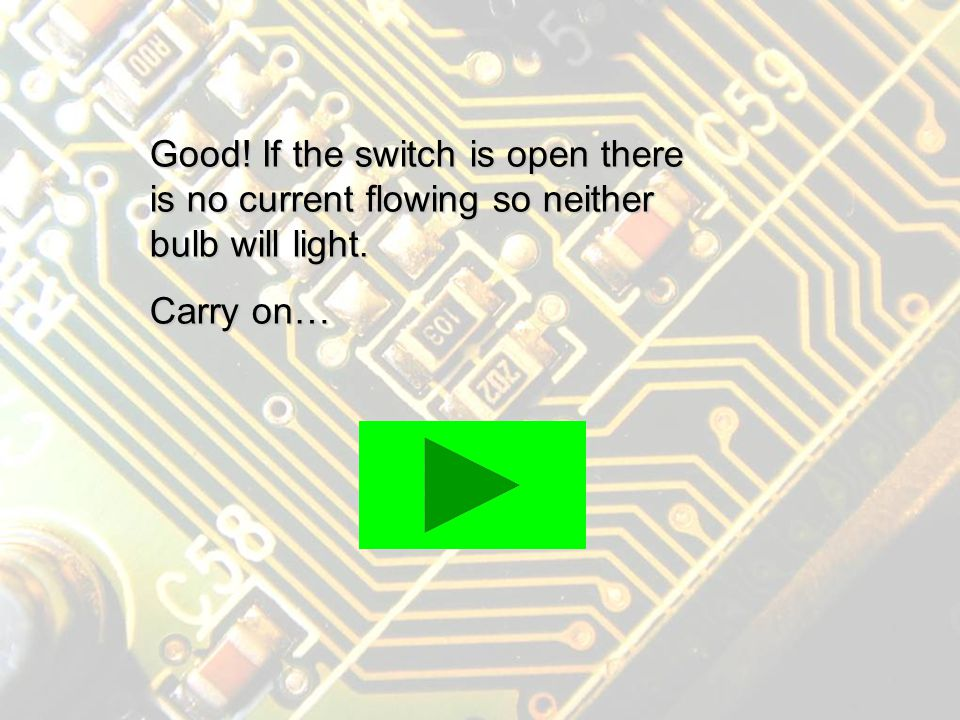 No… If the switch is open there is not a complete circuit and so no current will flow.