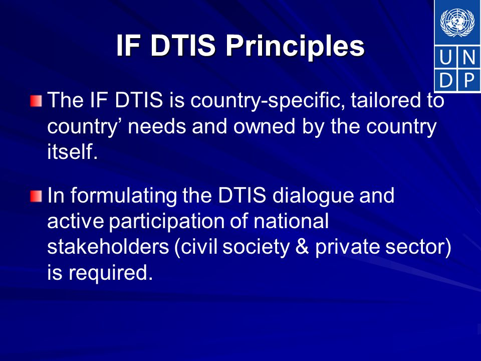 IF DTIS Principles The IF DTIS is country-specific, tailored to country' needs and owned by the country itself.