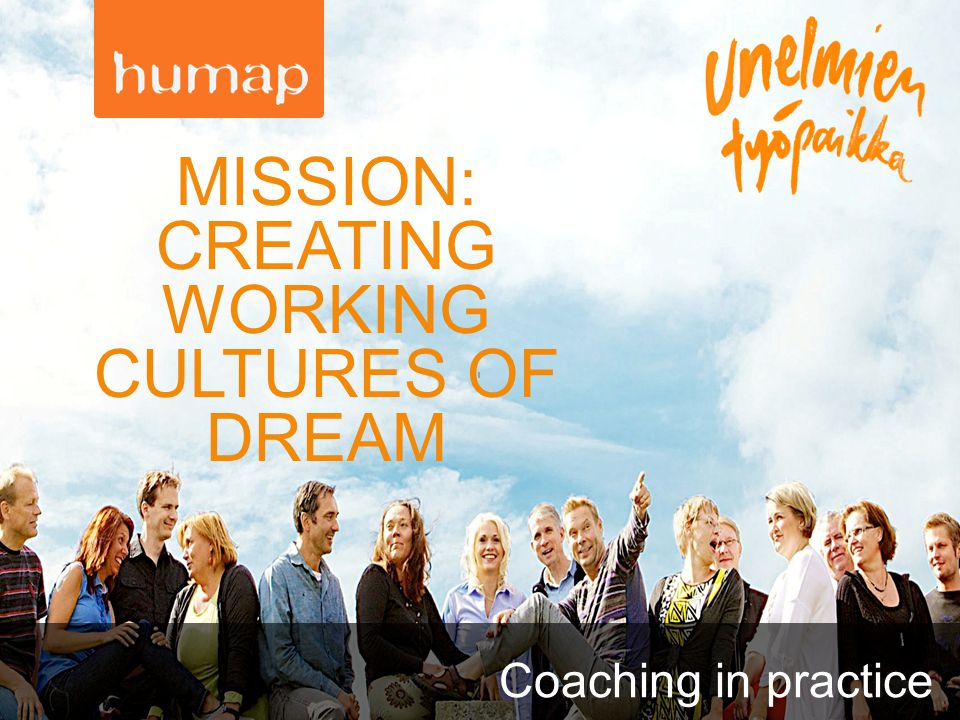 Coaching in practice I MISSION: CREATING WORKING CULTURES OF DREAM