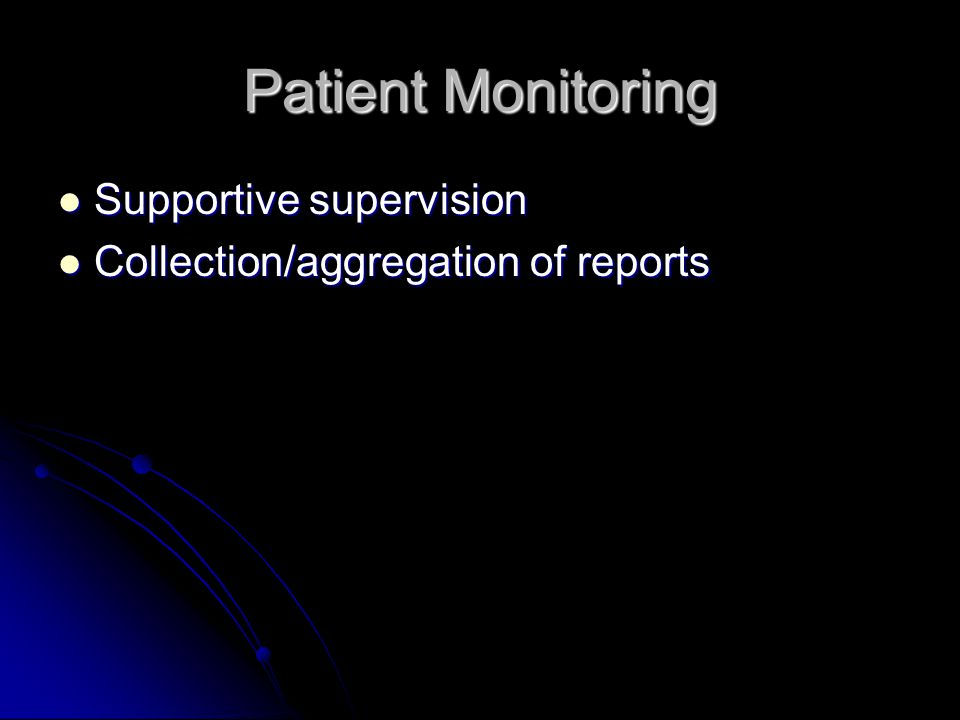 Patient Monitoring Supportive supervision Supportive supervision Collection/aggregation of reports Collection/aggregation of reports