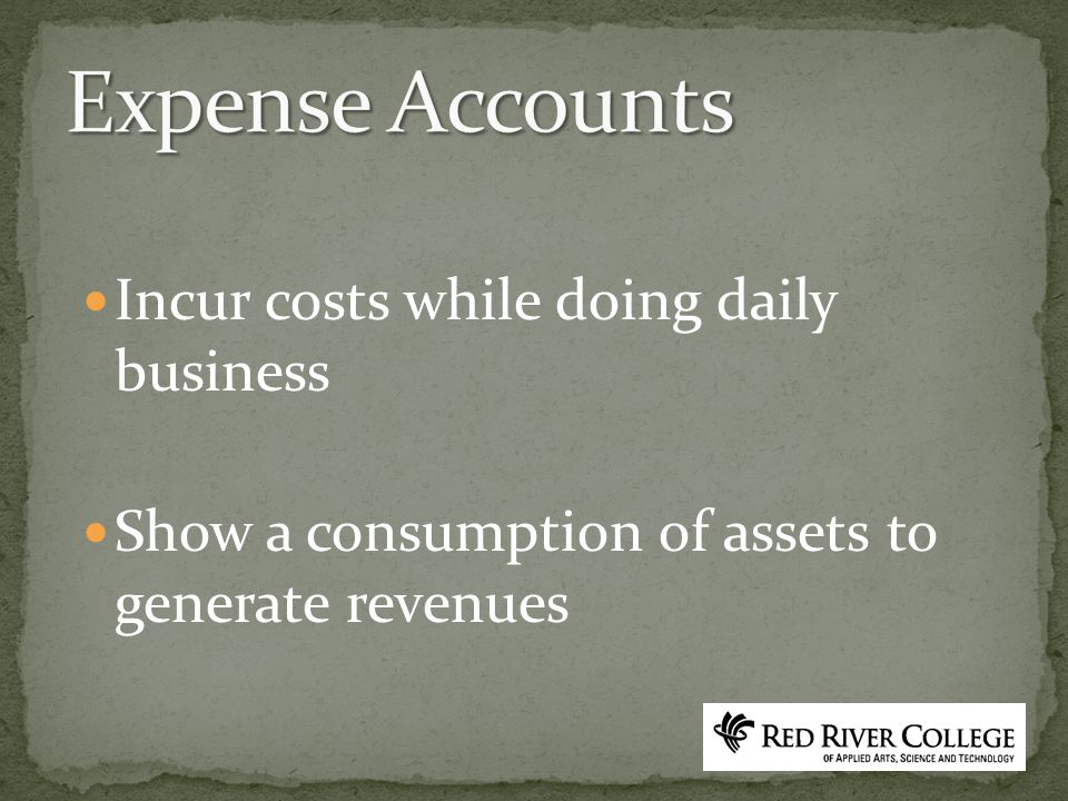 Incur costs while doing daily business Show a consumption of assets to generate revenues