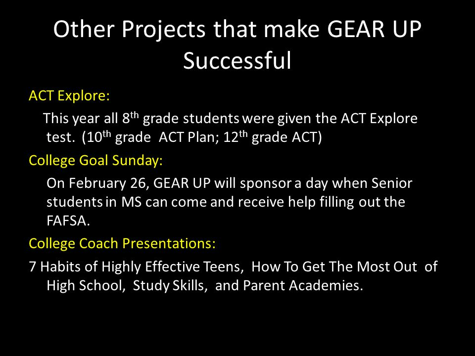 Other Projects that make GEAR UP Successful ACT Explore: This year all 8 th grade students were given the ACT Explore test.