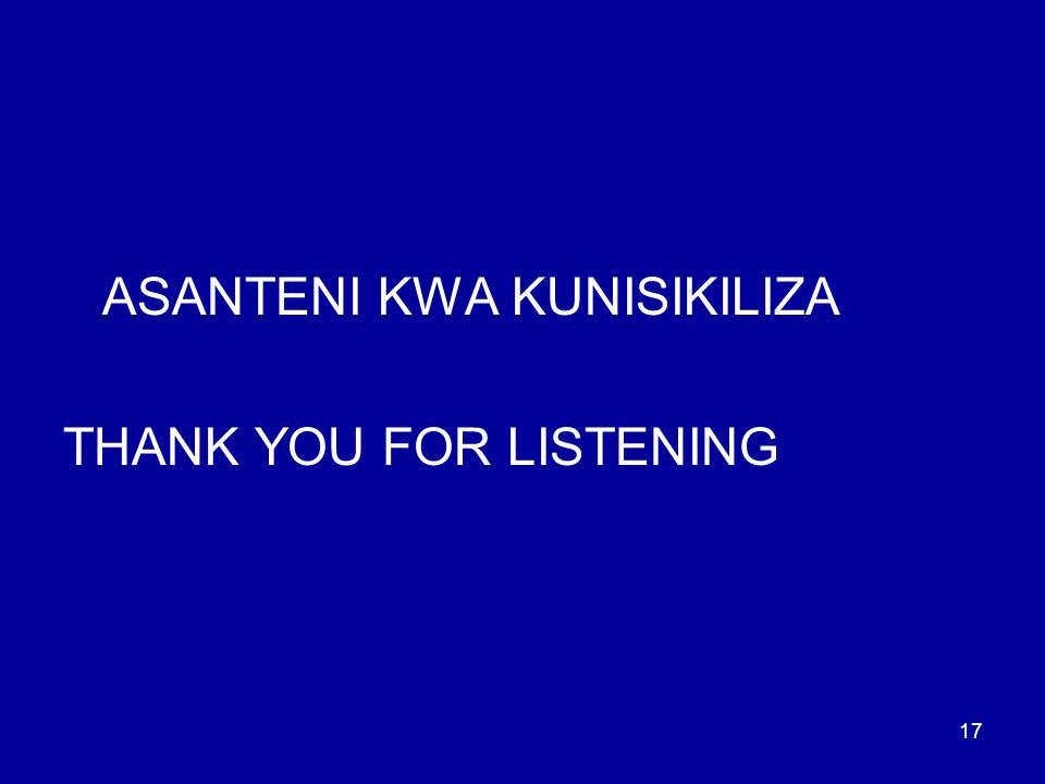 17 ASANTENI KWA KUNISIKILIZA THANK YOU FOR LISTENING
