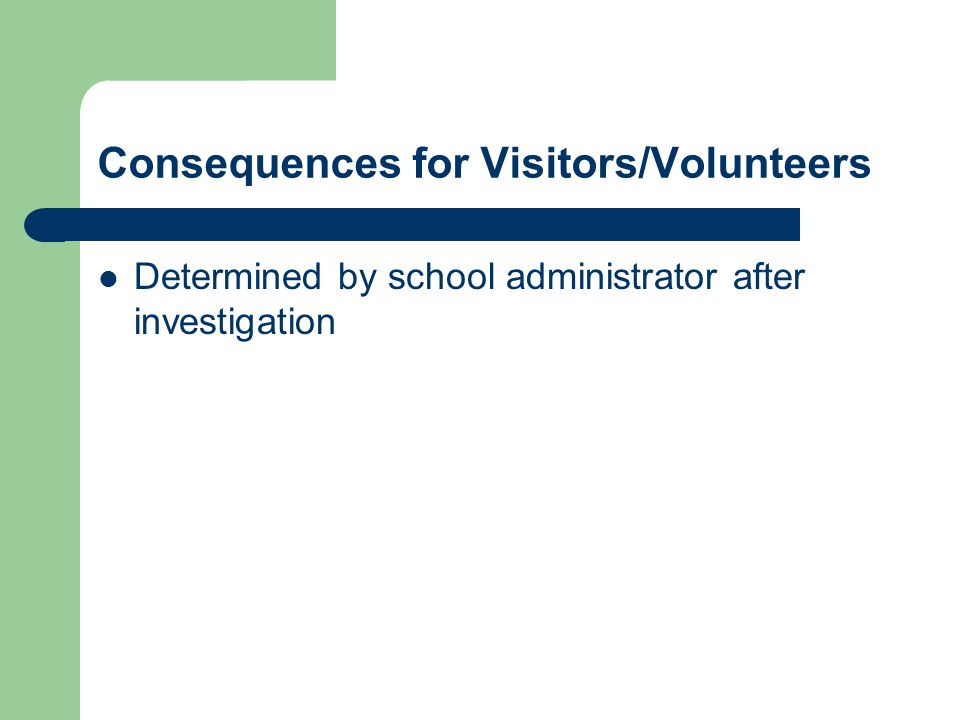 Consequences for Visitors/Volunteers Determined by school administrator after investigation