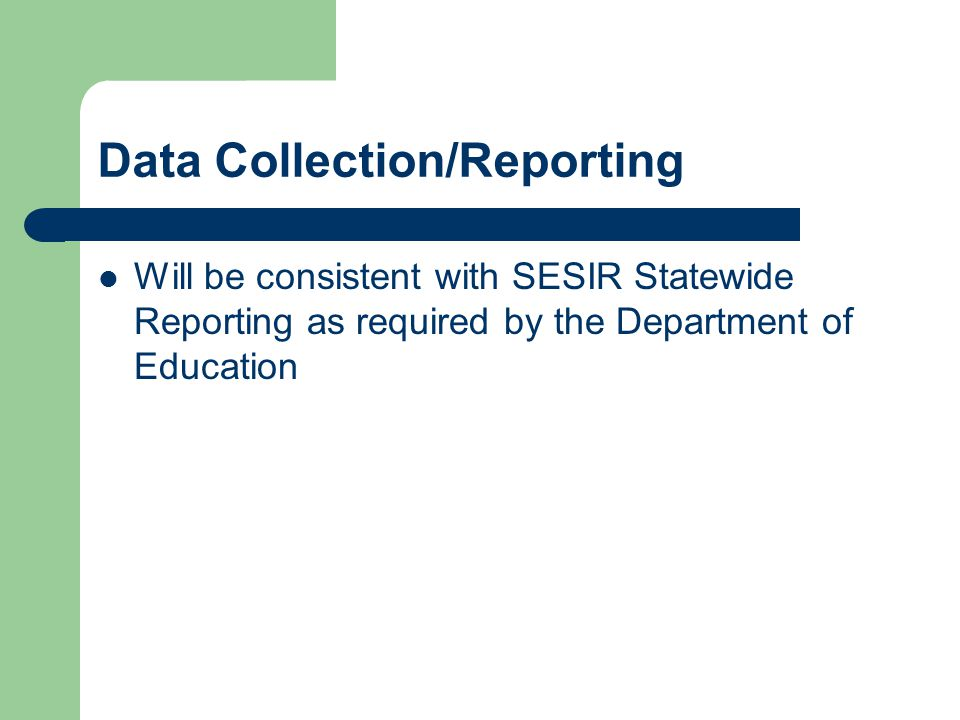 Data Collection/Reporting Will be consistent with SESIR Statewide Reporting as required by the Department of Education