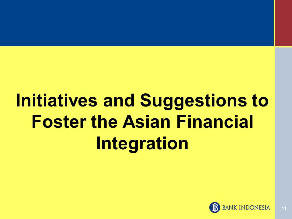 11 Initiatives and Suggestions to Foster the Asian Financial Integration