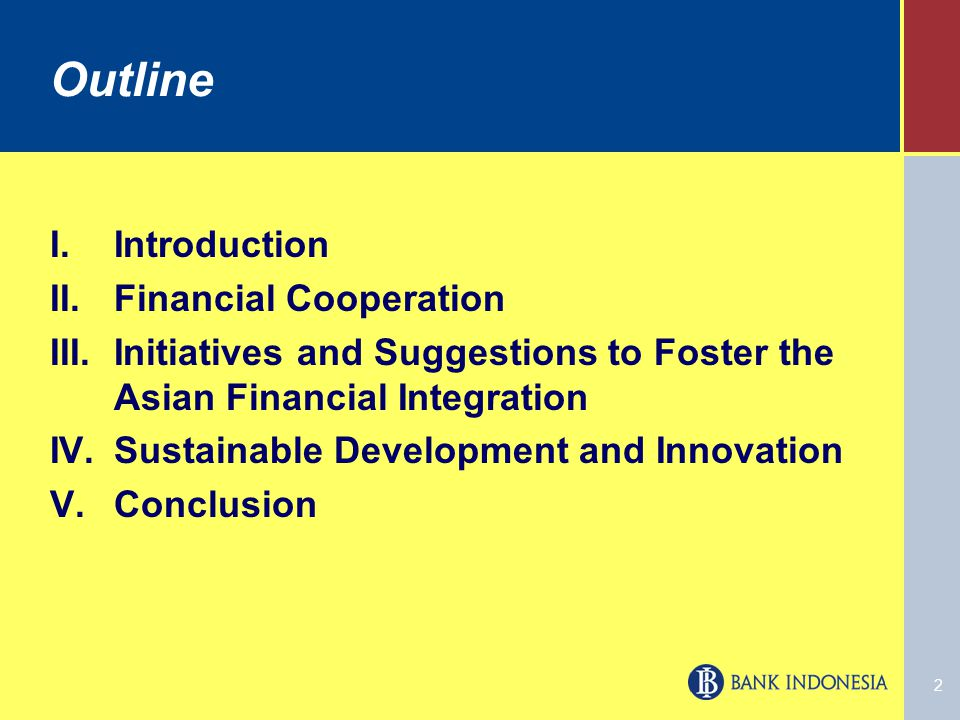 2 Outline I.Introduction II.Financial Cooperation III.Initiatives and Suggestions to Foster the Asian Financial Integration IV.Sustainable Development and Innovation V.Conclusion