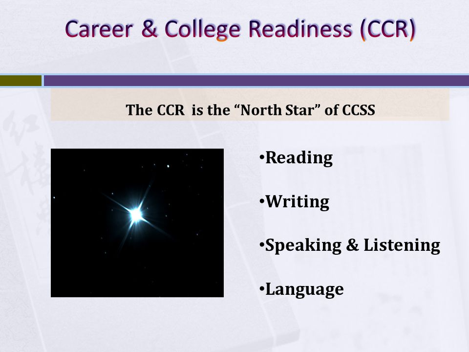 The CCR is the North Star of CCSS Reading Writing Speaking & Listening Language