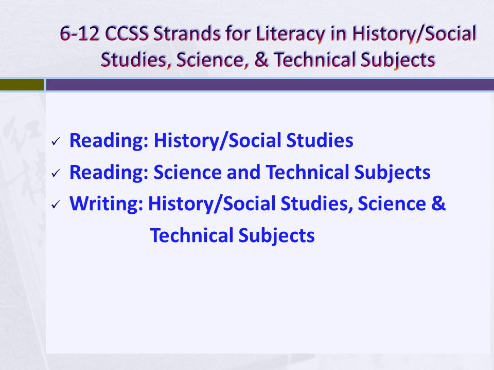 Reading: History/Social Studies Reading: Science and Technical Subjects Writing: History/Social Studies, Science & Technical Subjects