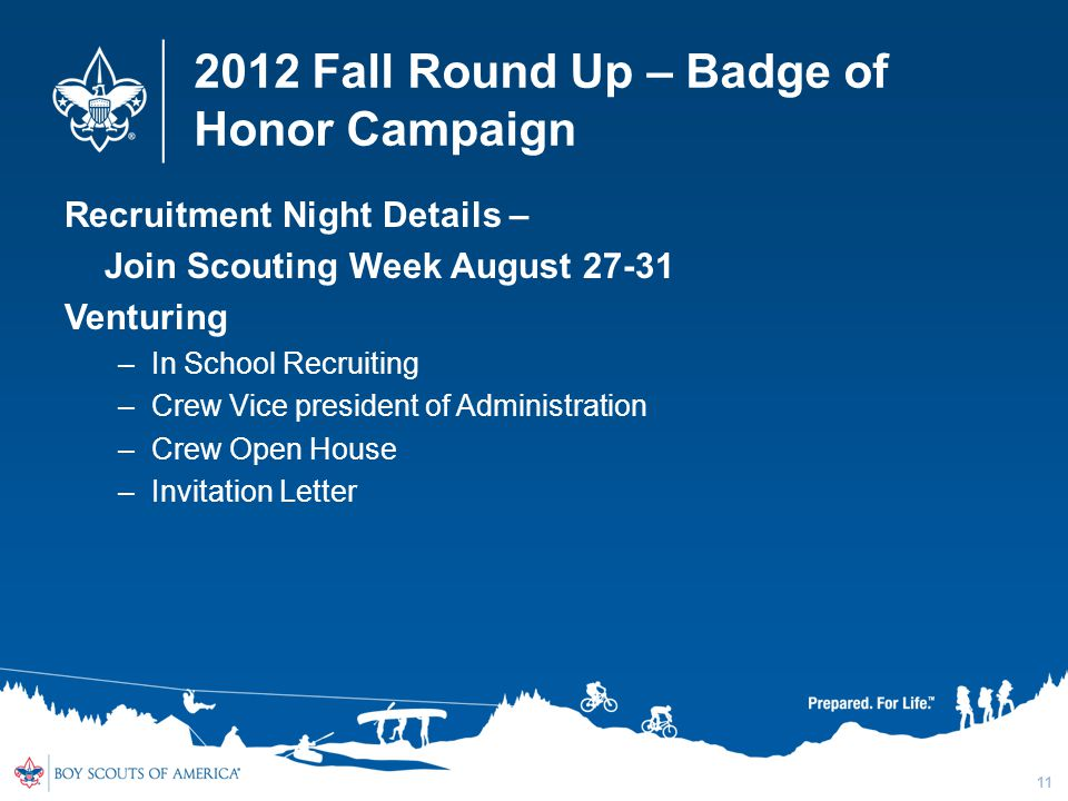 2012 Fall Round Up – Badge of Honor Campaign Recruitment Night Details – Join Scouting Week August Venturing –In School Recruiting –Crew Vice president of Administration –Crew Open House –Invitation Letter 11