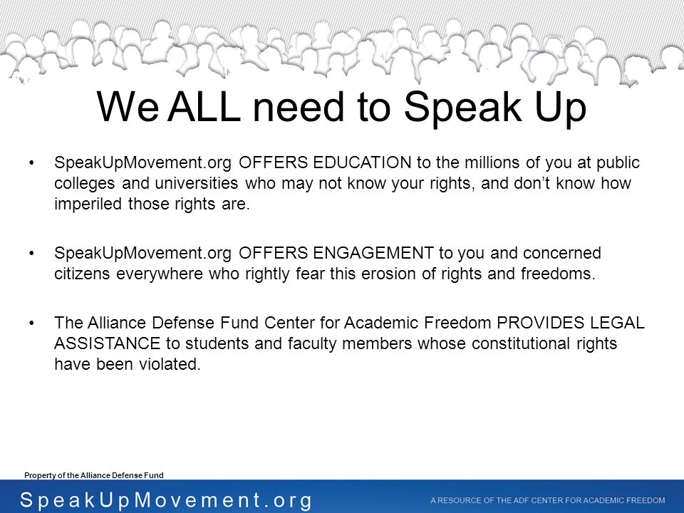 We ALL need to Speak Up SpeakUpMovement.org OFFERS EDUCATION to the millions of you at public colleges and universities who may not know your rights, and don't know how imperiled those rights are.