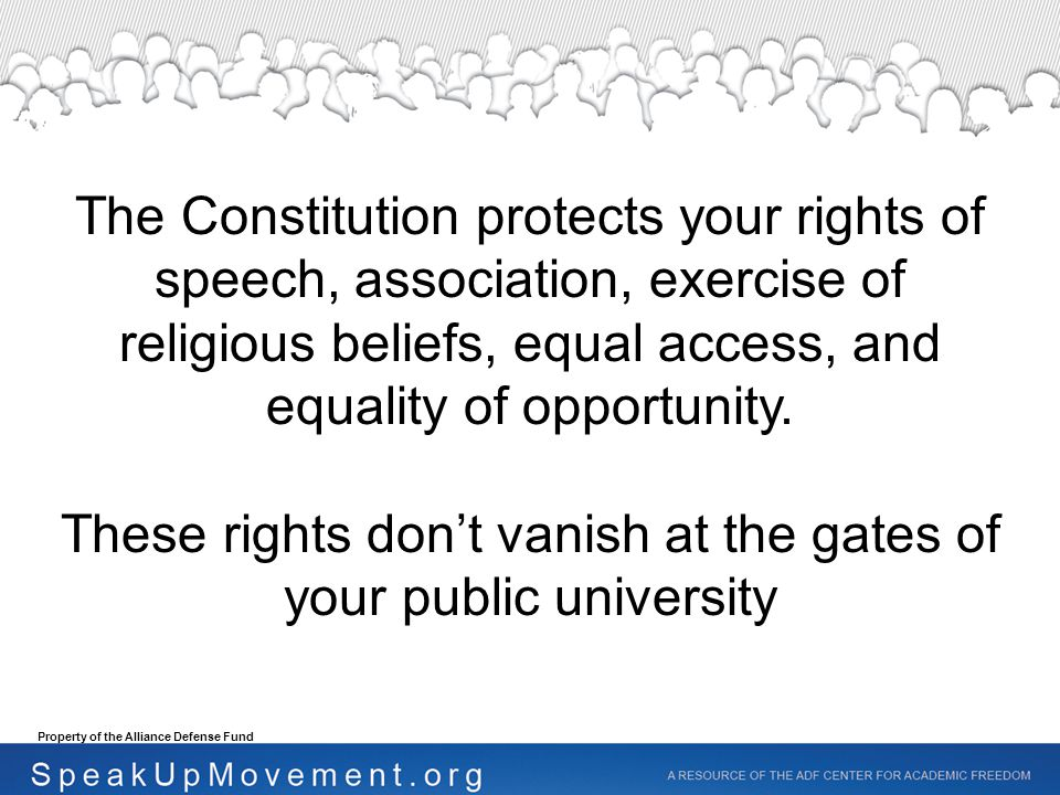The Constitution protects your rights of speech, association, exercise of religious beliefs, equal access, and equality of opportunity.