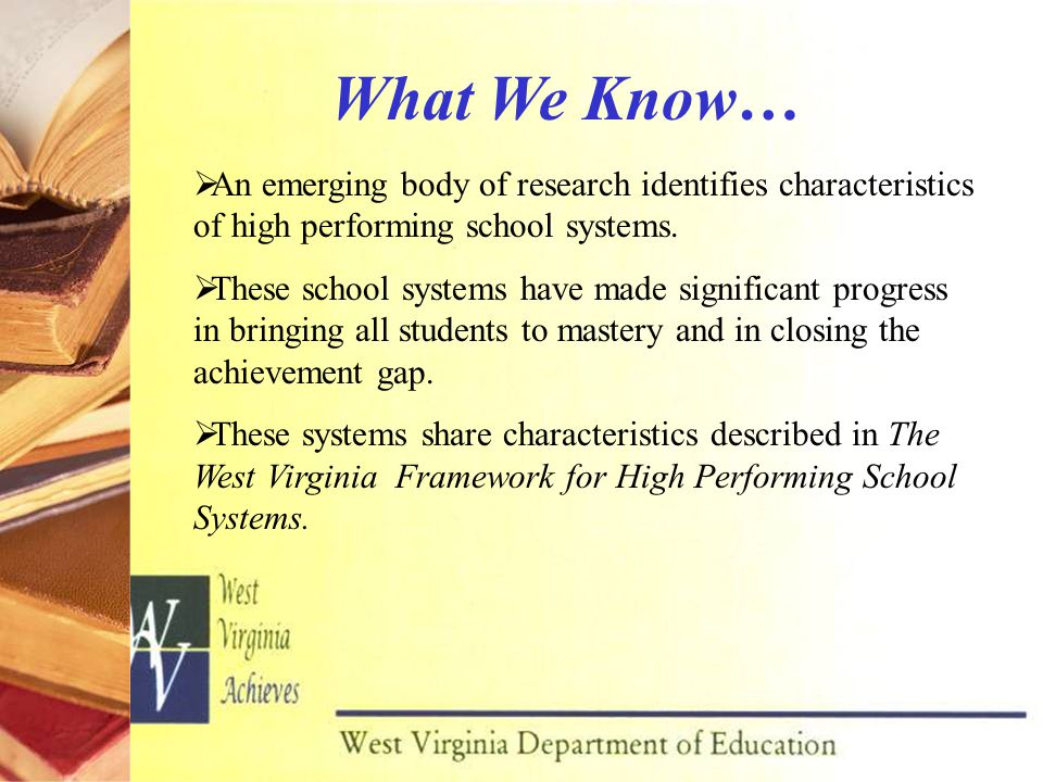  An emerging body of research identifies characteristics of high performing school systems.