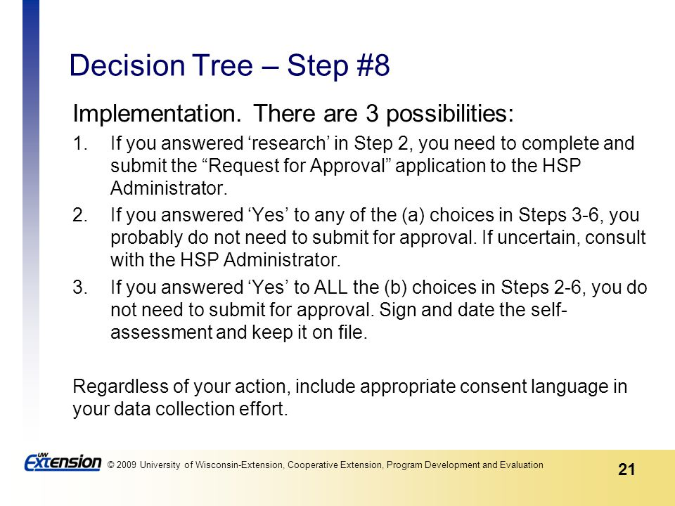 21 © 2009 University of Wisconsin-Extension, Cooperative Extension, Program Development and Evaluation Decision Tree – Step #8 Implementation.