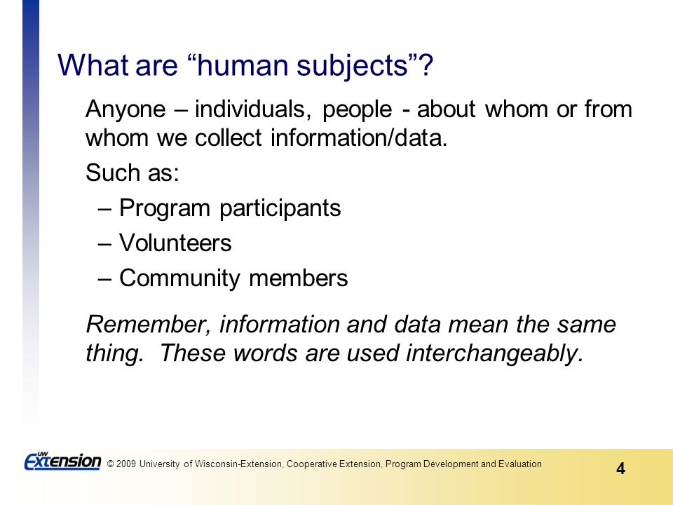 4 © 2009 University of Wisconsin-Extension, Cooperative Extension, Program Development and Evaluation What are human subjects .