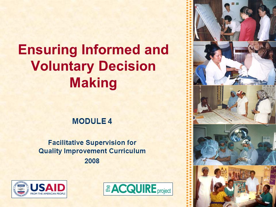 Ensuring Informed and Voluntary Decision Making MODULE 4 Facilitative Supervision for Quality Improvement Curriculum 2008