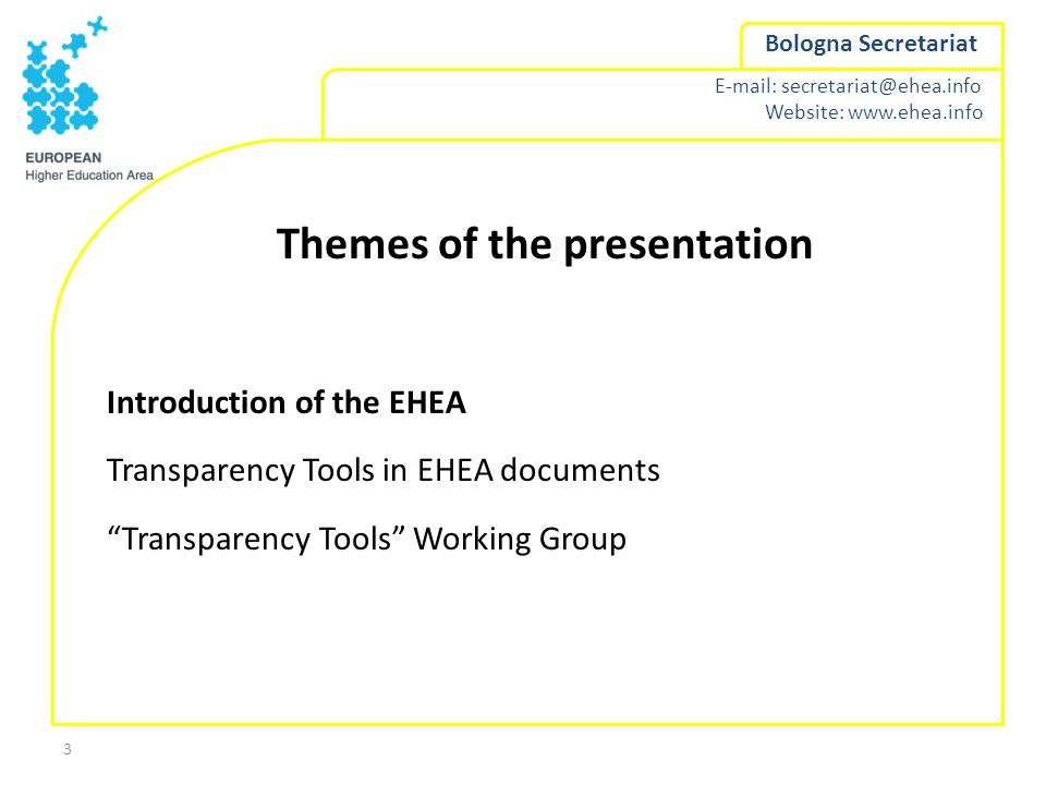 Website:   Bologna Secretariat 3 Themes of the presentation Introduction of the EHEA Transparency Tools in EHEA documents Transparency Tools Working Group