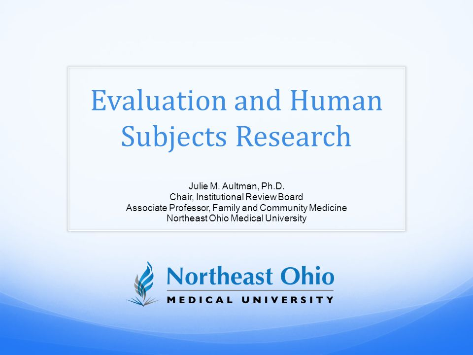 Evaluation and Human Subjects Research Julie M. Aultman, Ph.D.