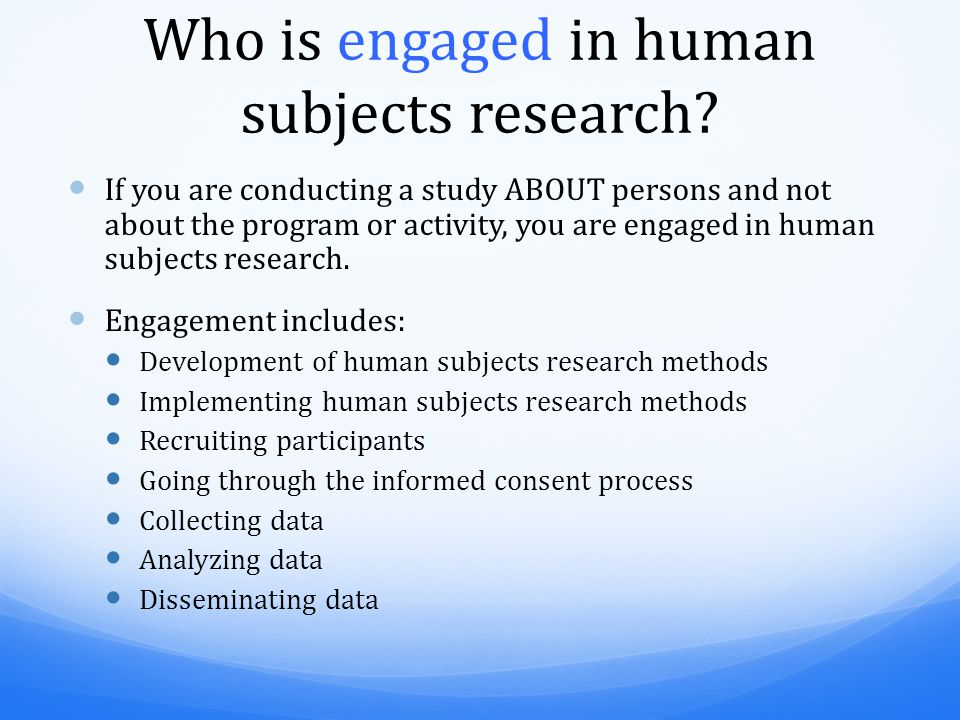 Who is engaged in human subjects research.