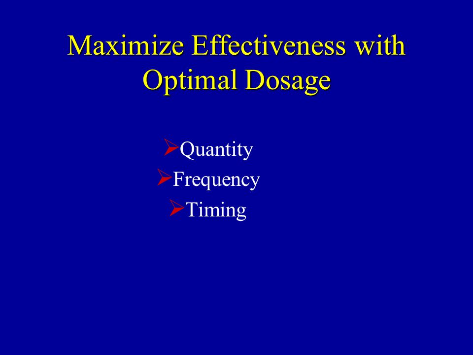Maximize Effectiveness with Optimal Dosage  Quantity  Frequency  Timing