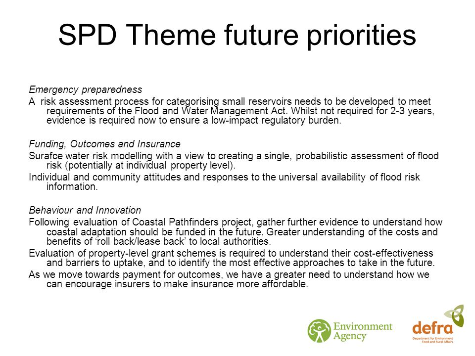 SPD Theme future priorities Emergency preparedness A risk assessment process for categorising small reservoirs needs to be developed to meet requirements of the Flood and Water Management Act.