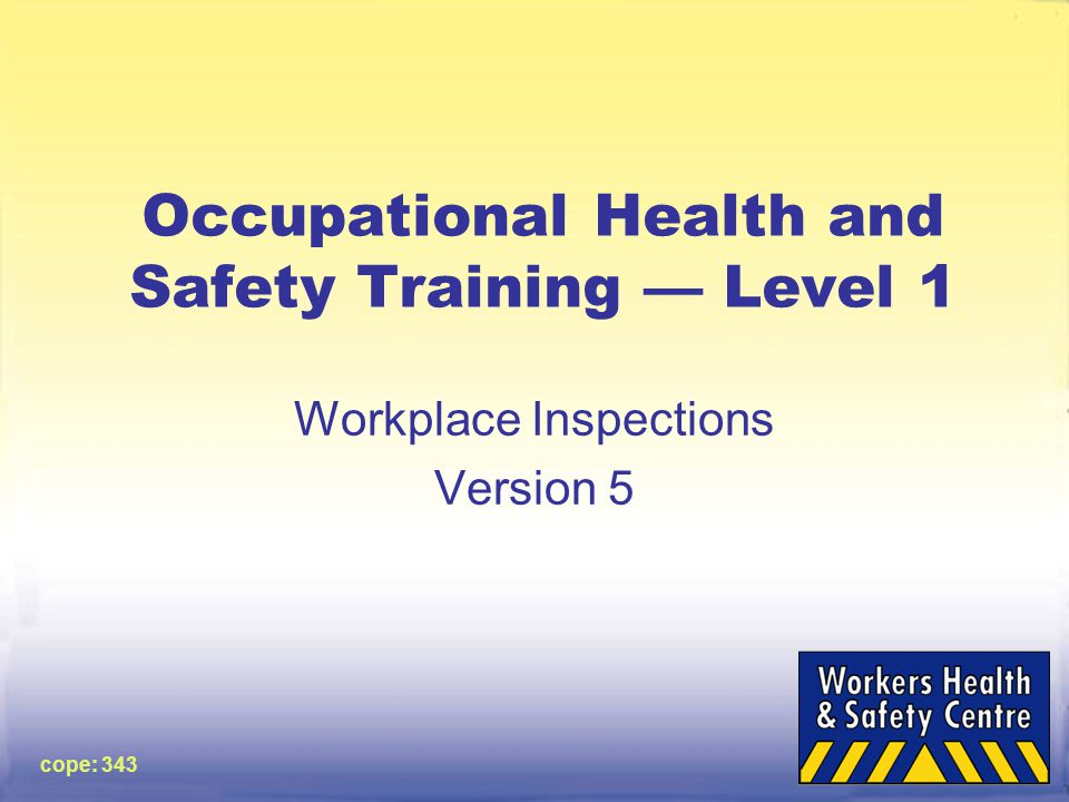 cope: 343 Occupational Health and Safety Training — Level 1 Workplace Inspections Version 5