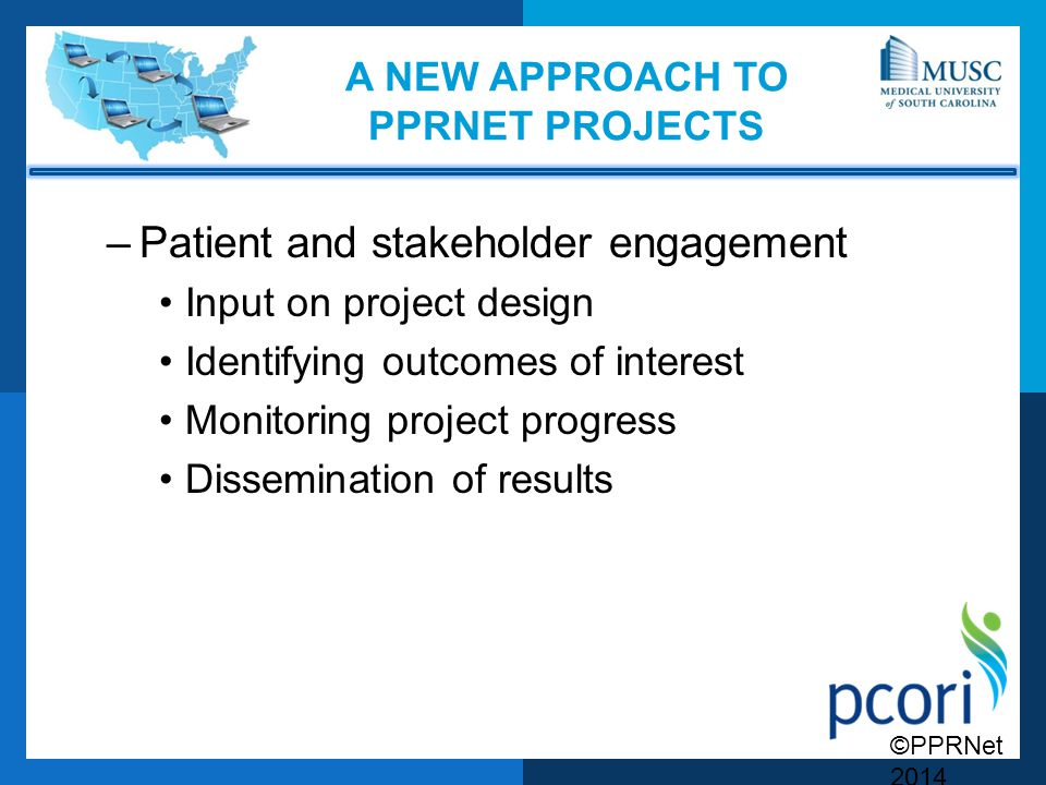 ©PPRNet 2014 A NEW APPROACH TO PPRNET PROJECTS –Patient and stakeholder engagement Input on project design Identifying outcomes of interest Monitoring project progress Dissemination of results