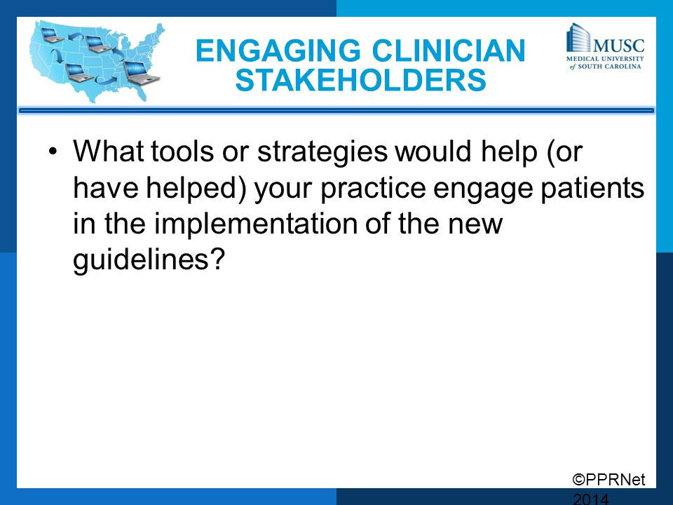 ©PPRNet 2014 What tools or strategies would help (or have helped) your practice engage patients in the implementation of the new guidelines.