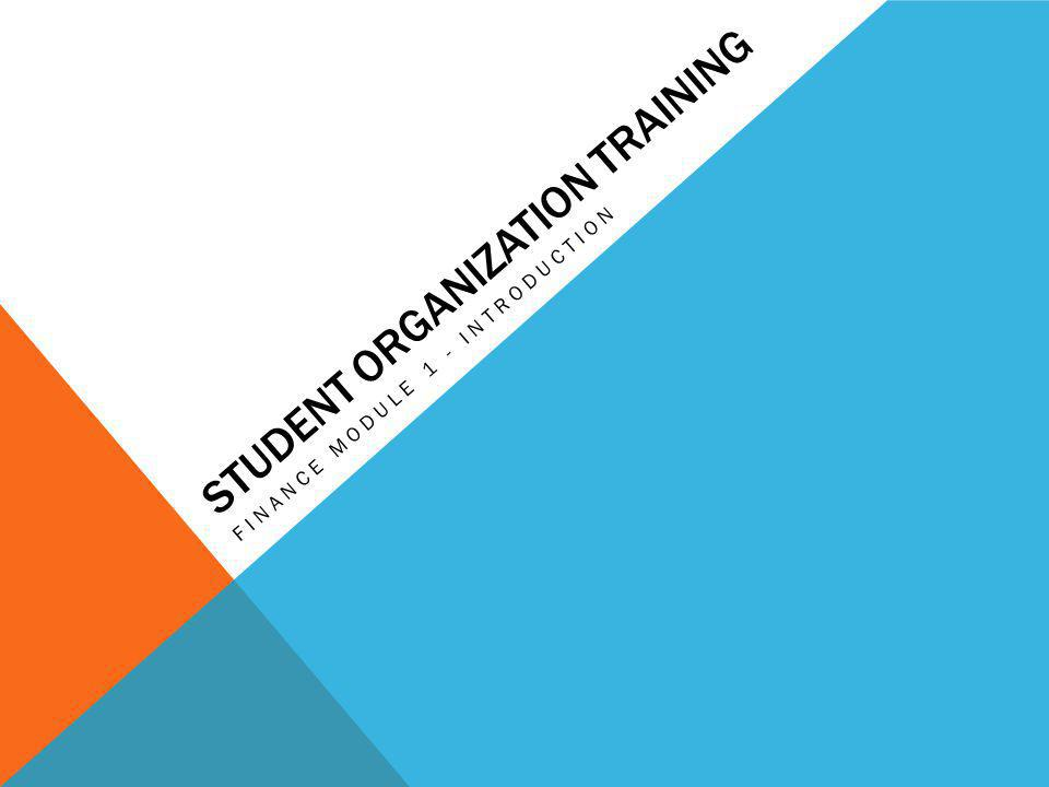 STUDENT ORGANIZATION TRAINING FINANCE MODULE 1 - INTRODUCTION