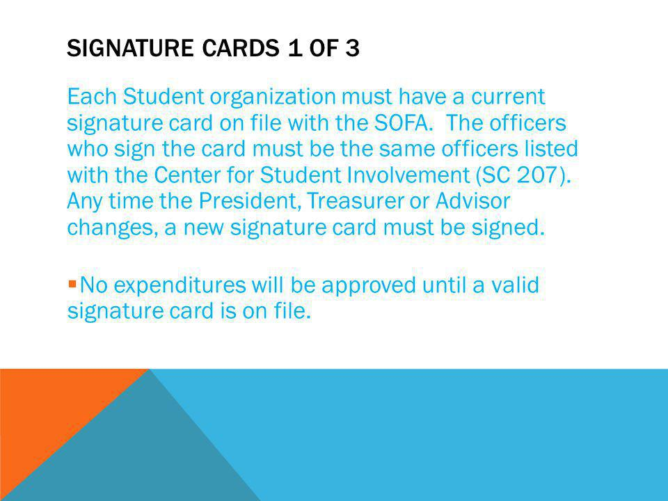 SIGNATURE CARDS 1 OF 3 Each Student organization must have a current signature card on file with the SOFA.