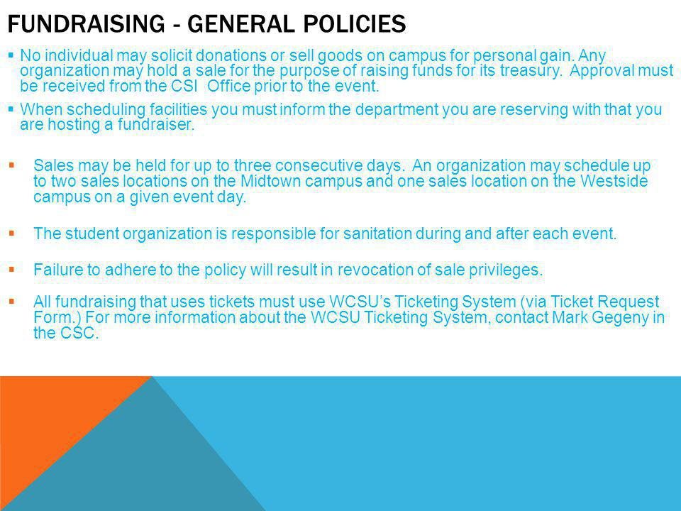 FUNDRAISING - GENERAL POLICIES  No individual may solicit donations or sell goods on campus for personal gain.