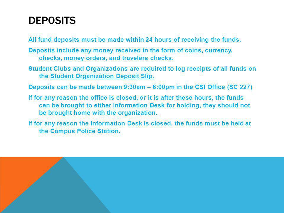 DEPOSITS All fund deposits must be made within 24 hours of receiving the funds.